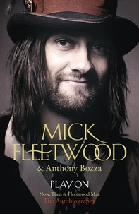 Mick Fleetwood et Anthony Bozza - Play On - Now, Then and Fleetwood Mac.