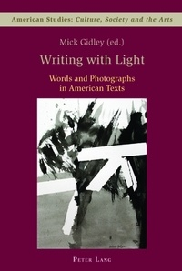 Mick Gidley - Writing with Light - Words and Photographs in American Texts.