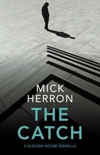 Mick Herron - The Catch - A Slough House Novella 2.
