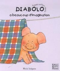Mick Inkpen et Frédérique Fraisse - Diabolo a beaucoup d'imagination.