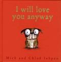 Mick Inkpen et Chloë Inkpen - I will love you anyway.