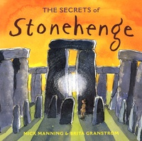 Mick Manning et Brita Granström - The secrets of Stonehenge.