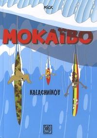 Mick - Mokaïbo - Kalachnikov.