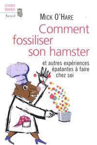 Comment fossiliser son hamster - Et autres expériences épatantes à faire chez soi.pdf
