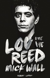 Mick Wall - Lou Reed - Une vie.