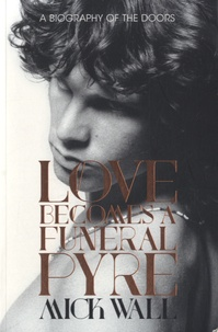 Mick Wall - Loves Becomes a Funeral Pyre.