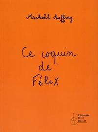 Mickaël Auffray - Ce coquin de Félix.