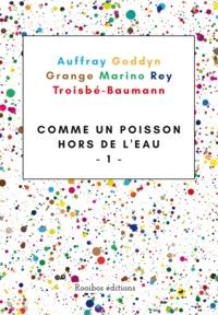 Mickaël Auffray et Régis Goddyn - Comme un poisson hors de l'eau - Recueil de nouvelles tome 1.
