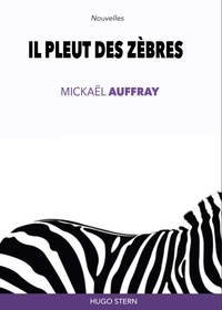 Mickaël Auffray - Il pleut des zèbres.
