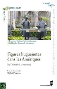 Mickaël Augeron - Figures huguenotes dans les Amériques - De l'histoire à la mémoire.