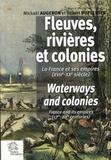 Mickaël Augeron et Robert DuPlessis - Fleuves, rivières et colonies - La France et ses empires (XVIIe-XXe siècle).