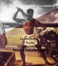 Mickaël Augeron et Olivier Caudron - La Rochelle, l'Aunis et la Saintonge face à l'esclavage.