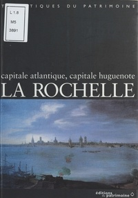 Mickaël Augeron et Jean-Claude Bonnin - La Rochelle - Capitale atlantique, capitale huguenote.