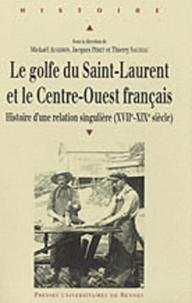 Mickaël Augeron et Jacques Péret - Le golfe du Saint-Laurent et le Centre-Ouest français - Histoire d'une relation singulière (XVIIe-XIXe siècle).