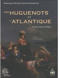 Mickaël Augeron et Didier Poton - Les Huguenots et l'Atlantique - Volume 1, Pour Dieu, la Cause ou les Affaires.