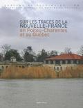 Mickaël Augeron - Sur les traces de la Nouvelle-France en Poitou-Charente et au Québec.