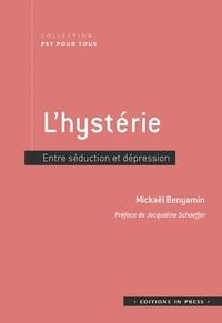 Mickaël Benyamin - L'hystérie - Entre séduction et dépression.