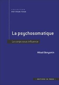 Mickaël Benyamin - La psychosomatique - Le corps sous influence.