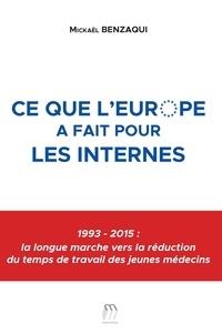 Mickael Benzaqui - Ce que l'Europe a fait pour les internes - 1993-2015 : la longue marche vers la réduction du temps de travail chez des jeunes médecins.