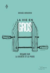 Mickaël Bergeron - La vie en gros - Regard sur la société et le poids.