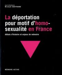 Mickaël Bertrand - La déportation pour motif d'homosexualité en France - Débats d'histoire et enjeux de mémoire.
