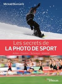 Mickael Bonnami - Les secrets de la photo de sport - Action, émotion, technique, matériel.