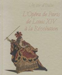 Mickaël Bouffard et Christian Schirm - Un air d'Italie - L'opéra de Paris de Louis XIV à la Révolution.