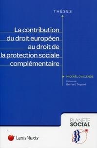 Mickaël d' Allende - La contribution du droit européen au droit de la protection sociale complémentaire.