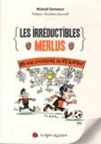 Mickaël Demeaux - Les irréductibles Merlus - 85 ans d'histoire du FC Lorient.