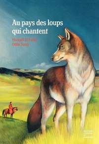 Mickaël El Fathi et Odile Santi - Au pays des loups qui chantent.