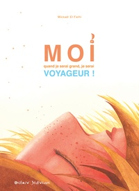 Mickaël El Fathi - Moi, quand je serai grand, je serai voyageur !.