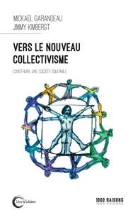 Mickaël Garandeau et Jimmy Kimbergt - Vers le nouveau collectivisme - Pour une société plus équitable.