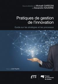 Mickaël Gardoni et Alexandre Navarre - Pratiques de gestion de l'innovation - Guide sur les stratégies et les processus.