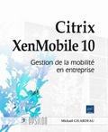Mickaël Gilardeau - Citrix XenMobile 10 : gestion de la mobilité en entreprise.