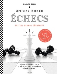 Mickaël Grall - Apprenez à jouer aux échecs - Spécial grands débutants. Découvrez toutes les règles et près de 50 exercices pour éviter d'être échec et mat !.