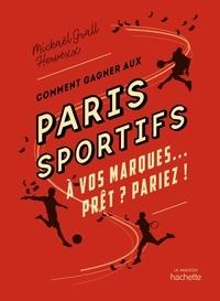 Mickaël Grall et  Hervexx - Comment gagner aux paris sportifs - A vos marques, prêt, pariez !.