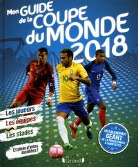 Mickaël Grall - Mon guide de la coupe du monde 2018.
