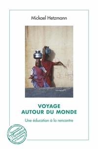 Mickael Hetzmann - Voyage autour du monde - Une éducation à la rencontre.