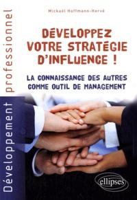 Mickaël Hoffmann-Hervé - Développez votre stratégie d'influence ! - La connaissance des autres comme outil de management.