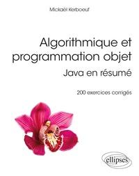 Mickaël Kerboeuf - Algorithmique et programmation objet - Java en résumé, 200 exercices corrigés.