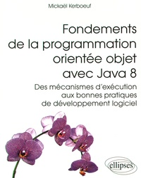 Fondements de la programmation orientée objet avec Java 8- Des mécanismes d'exécution aux bonnes pratiques de développement logiciel - Mickaël Kerboeuf | Showmesound.org