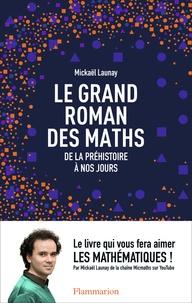 Ebooks gratuits en ligne pdf download Le grand roman des maths  - De la préhistoire à nos jours 9782081378766 par Mickaël Launay