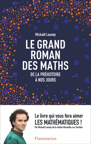 Le grand roman des maths - Mickaël Launay - Format ePub - 9782081378773 - 6,99 €