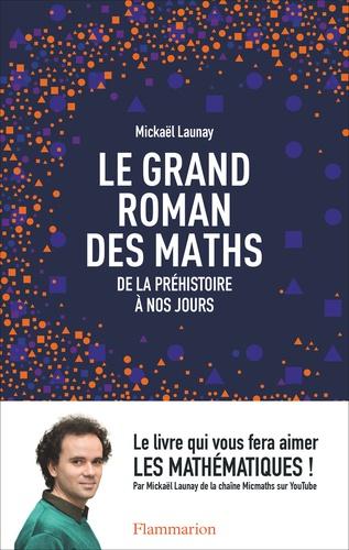 Le grand roman des maths - Mickaël Launay - Format PDF - 9782081378780 - 6,99 €