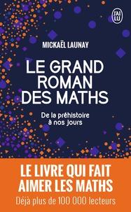 Mickaël Launay - Le grand roman des maths - De la préhistoire à nos jours.