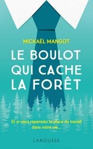Mickaël Mangot - Le boulot qui cache la forêt - Et si vous repensiez la place du travail dans votre vie....