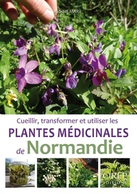 Mickaël Mary - Cueillir, transformer et utiliser les plantes médicinales de Normandie.