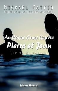 Mickael Mattio - Au coeur d'une oeuvre : Pierre et Jean - Analyse, oeuvre.