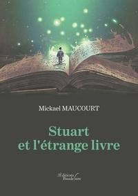 Mickaël Maucourt - Stuart et l'étrange livre.