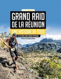 Grand Raid de La Réunion, une histoire de fous- Les 30 ans d'une course mythique - Mickaël Mussard pdf epub